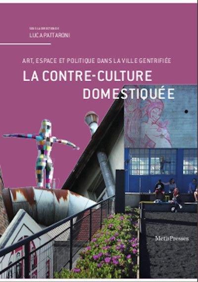 LA CONTRE-CULTURE DOMESTIQUEE  -  ART, ESPACE ET POLITIQUE DANS LA VILLE GENTRIFIEE