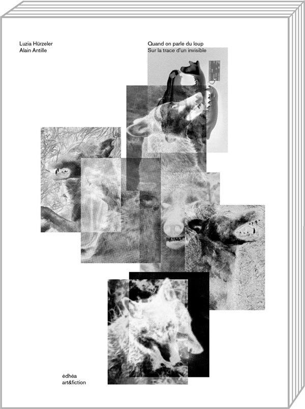 QUAND ON PARLE DU LOUP HURZELER/ANTILLE ART ET FICTION