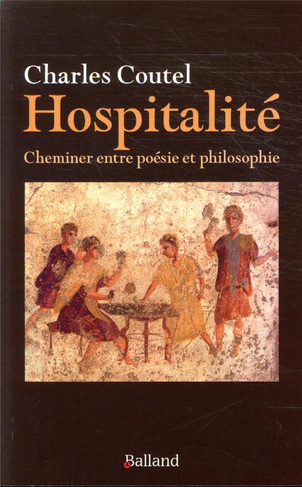 LE SENS DE L'HOSPITALITE  -  CHEMINER ENTRE POESIE ET PHILOSOPHIE