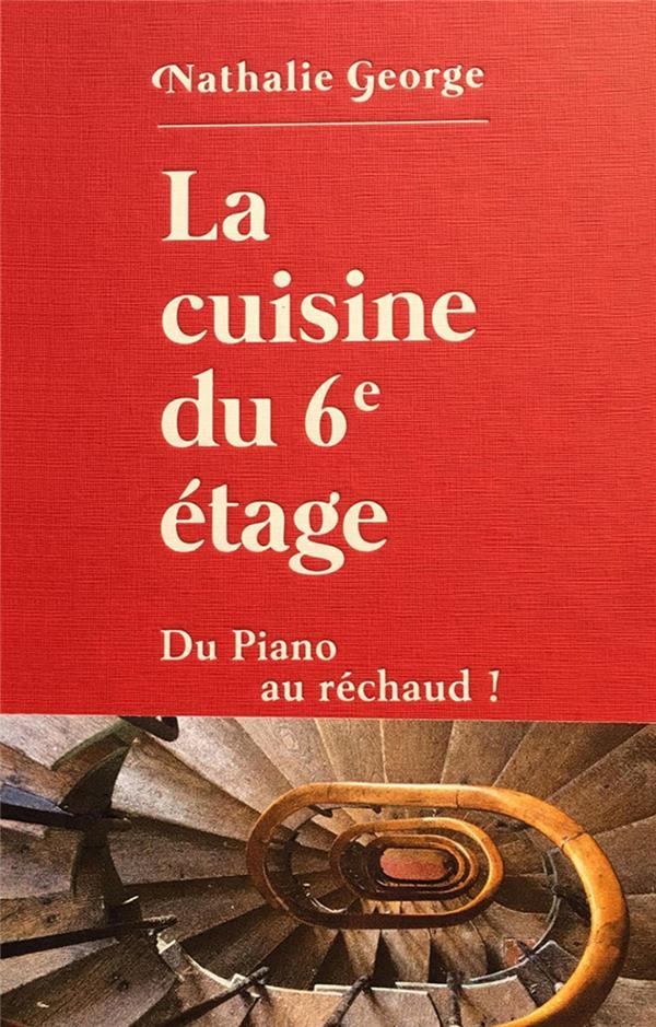LA CUISINE DU 6E ETAGE  -  DU PIANO AU RECHAUD GEORGE NATHALIE HERODIOS