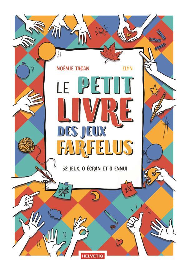 LE PETIT LIVRE DES JEUX FARFELUS : 52 JEUX, 0 ECRAN, 0 ENNUI TAGAN NOEMIE HELVETIQ