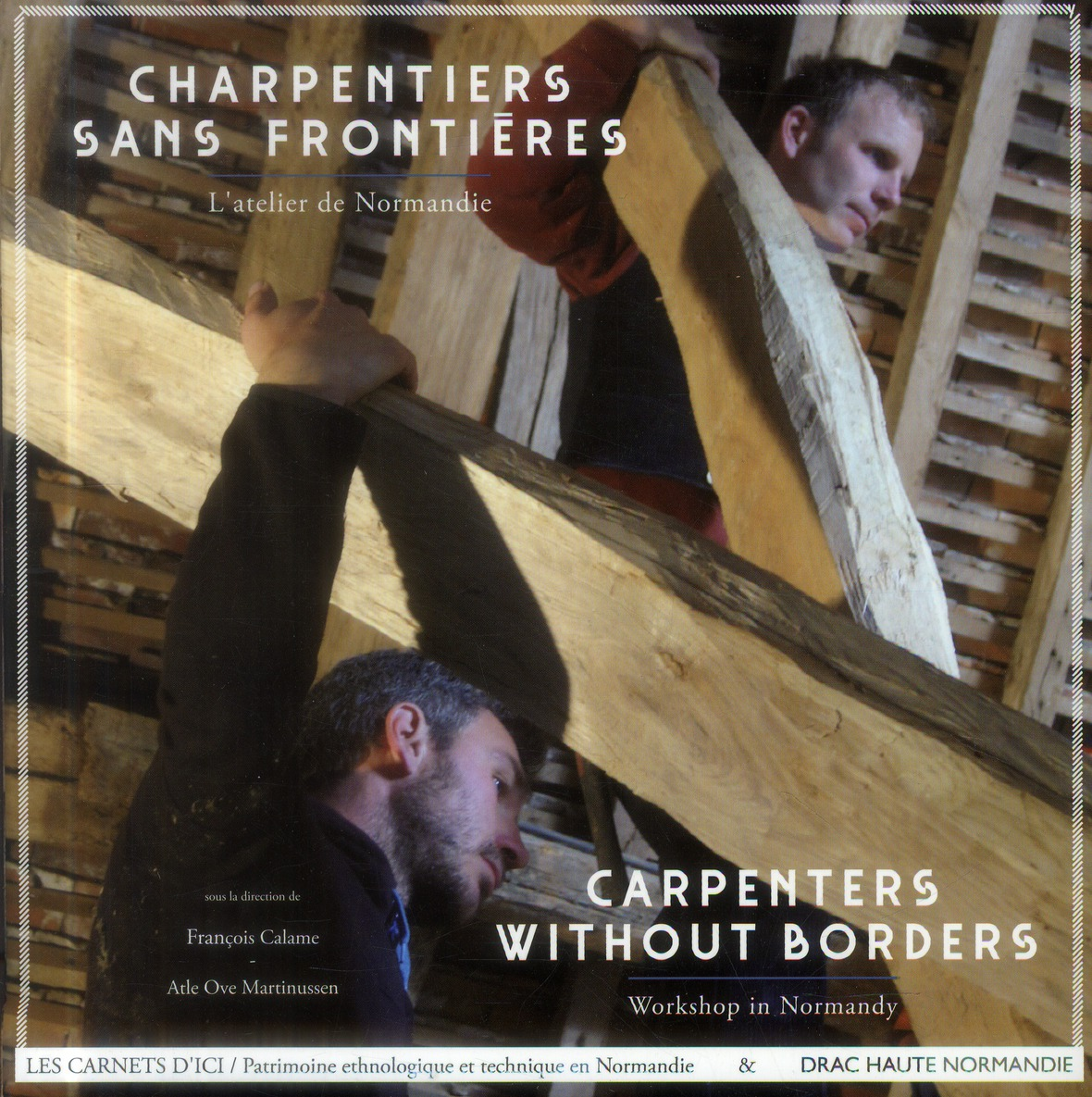 Charpentiers sans frontières Carpenters without borders CALAME FRANCOIS Centre régional de culture ethnologique et technique de Basse-Normandie