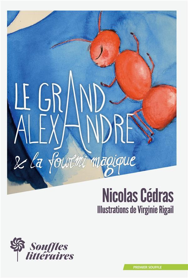 LE GRAND ALEXANDRE ET LA FOURMI MAGIQUE CEDRAS, NICOLAS  SOUFFLES LITTER