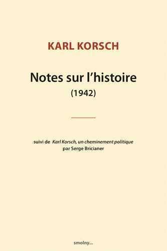 NOTES SUR L'HISTOIRE (1942)  -  KARL KORSCH, UN CHEMINEMENT POLITIQUE, PAR SERGE BRICIANER