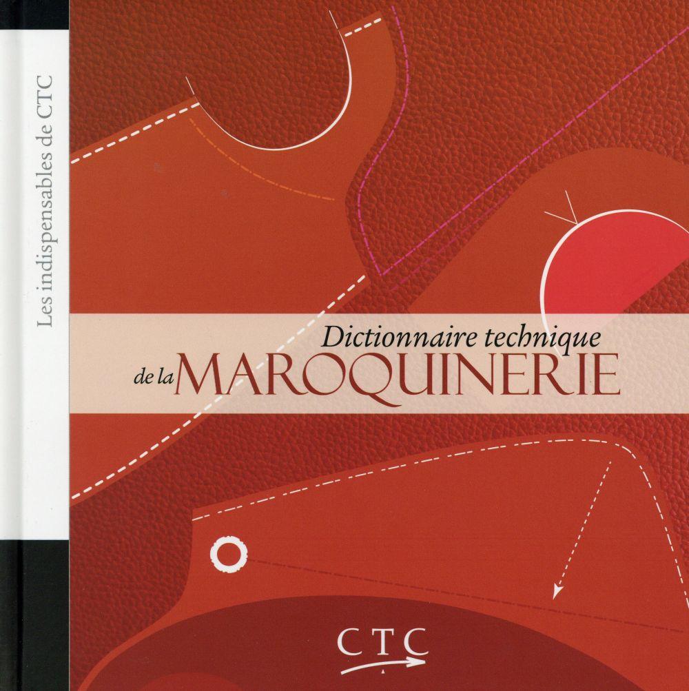 DICTIONNAIRE TECHNIQUE DE LA MAROQUINERIE CTC CTC