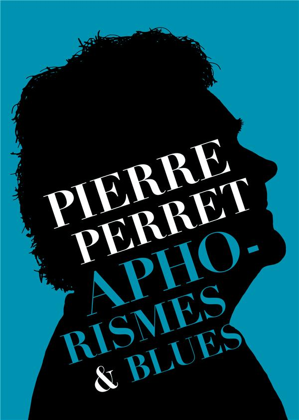 APHORISMES et BLUES PIERRE PERRET IRFAN LE LABEL