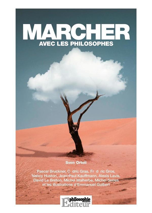 MARCHER AVEC LES PHILOSOPHES   PASCAL BRUCKNER, CEDRIC GRAS, FREDERIC GROS, NANCY HUSTON, JEAN PAUL