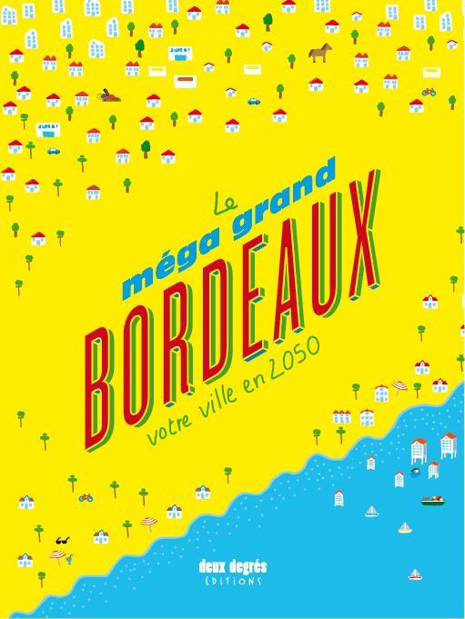 LE MEGA GRAND BORDEAUX  -  VOTRE VILLE EN 2050