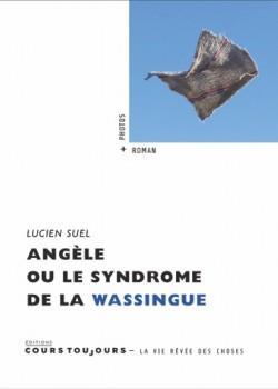 ANGELE OU LE SYNDROME DE LA WASSINGUE Suel Lucien Cours toujours