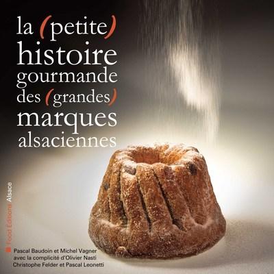 LA (PETITE) HISTOIRE GOURMANDE DES (GRANDES) MARQUES ALSACIENNES BAUDOIN, VAGNER FOOD