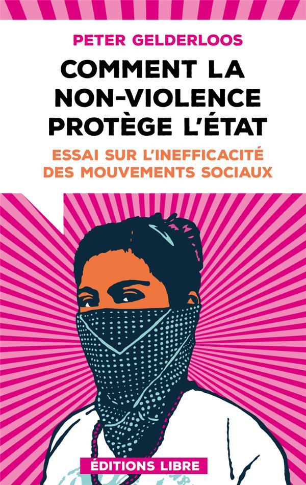 COMMENT LA NON-VIOLENCE PROTEGE L'ETAT - ESSAI SUR L'INEFFICACITE DES MOUVEMENTS SOCIAUX