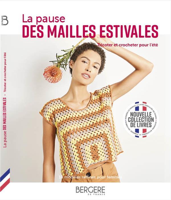 LA PAUSE DES MAILLES ESTIVALES  -  TRICOTER ET CROCHETER POUR L'ETE BERGERE DE FRANCE BERGERE FRANCE