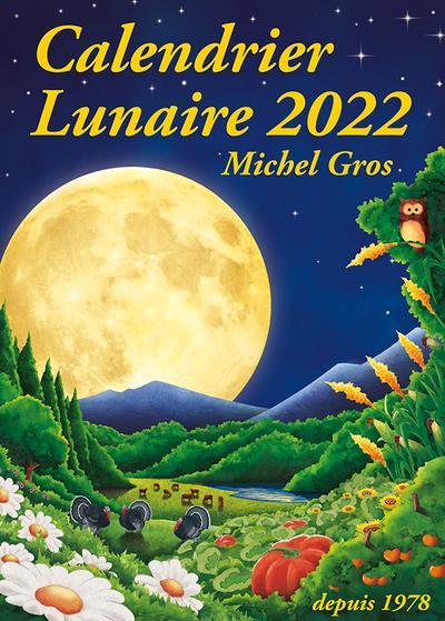 CALENDRIER LUNAIRE 2022 GROS, MICHEL CALENDRIER LUNA