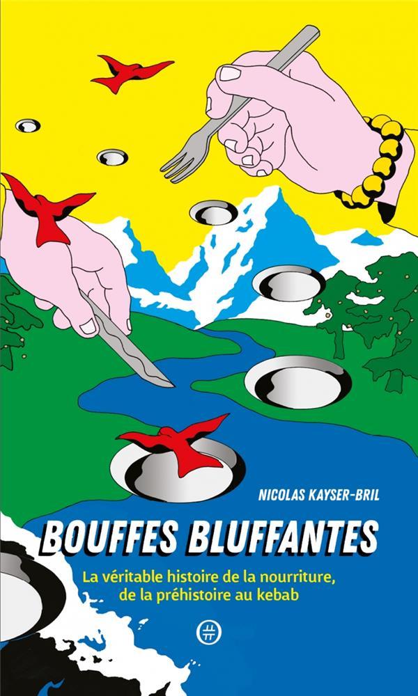 BOUFFES BLUFFANTES  -  LA VERITABLE HISTOIRE DE LA NOURRITURE, DE LA PREHISTOIRE AU KEBAB KAYSER-BRIL NICOLAS NOURITURFU