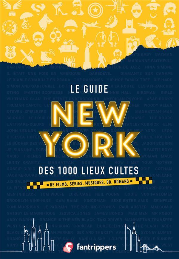 - LE GUIDE NEW YORK DES 1000 LIEUX CULTES DE FILMS, SERIES, MUSIQUES, BD, ROMANS (NOUVELLE EDITION)