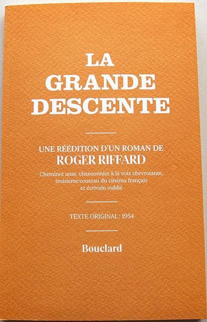 LA GRANDE DESCENTE RIFFARD ROGER BOUCLARD