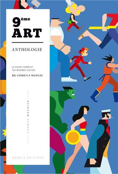 9EME ART  -  ANTHOLOGIE  -  LE GUIDE COMPLET 150 OEUVRES CULTES BD, COMICS et MANGAS MOURIER THOMAS BUBBLE EDITIONS