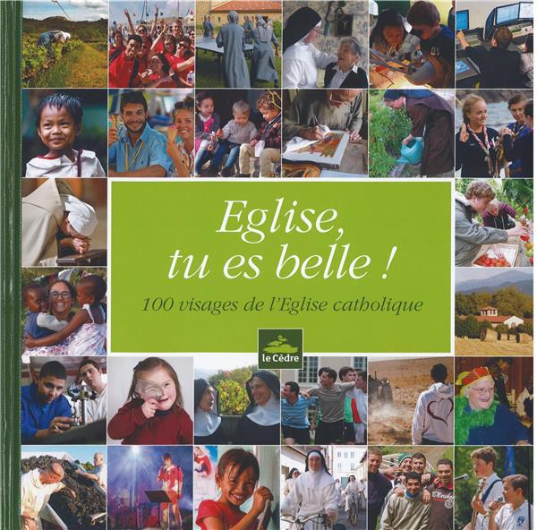 EGLISE, TU ES BELLE ! 100 VISAGES DE L'EGLISE CATHOLIQUE