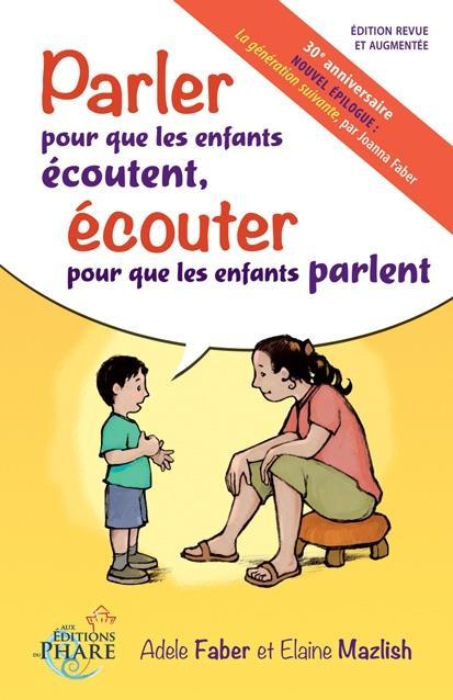 PARLER POUR QUE LES ENFANTS ECOUTENT  -  ECOUTER POUR QUE LES ENFANTS PARLENT FABER ET MAZLISH PHARE CANADA