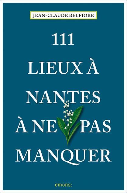 111 LIEUX A NANTES A NE PAS MANQUER BELFIORE JEAN-CLAUDE NC