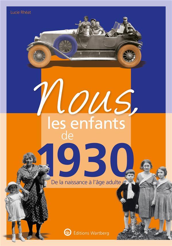 NOUS, LES ENFANTS DE  -  1930  -  DE LA NAISSANCE A L'AGE ADULTE RHEAT LUCIE NC