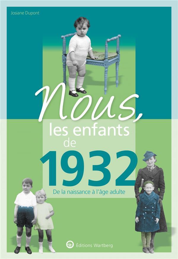 NOUS, LES ENFANTS DE     1932     DE LA NAISSANCE A L'AGE ADULTE