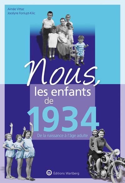 NOUS, LES ENFANTS DE     1934     DE LA NAISSANCE A L'AGE ADULTE