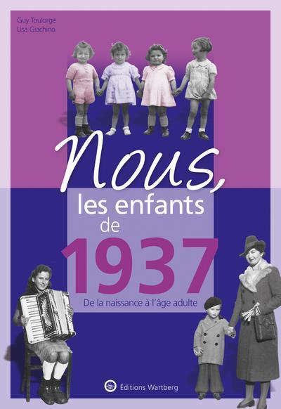 NOUS, LES ENFANTS DE     1937     DE LA NAISSANCE A L'AGE ADULTE