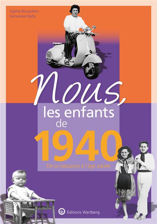 NOUS, LES ENFANTS DE  -  1940  -  DE LA NAISSANCE A L'AGE ADULTE BOCQUILLON/BAILLY NC