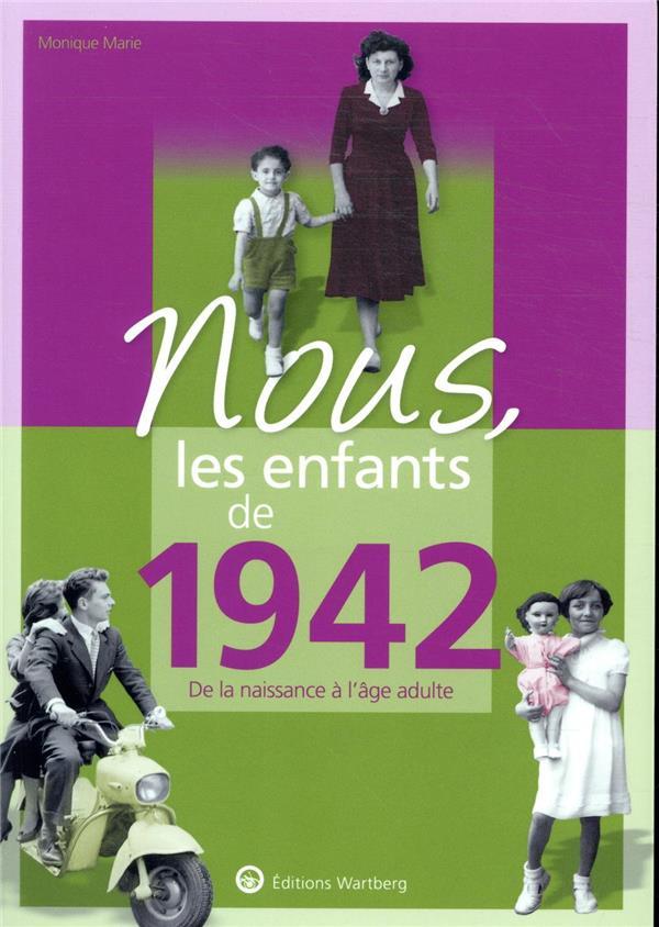 NOUS, LES ENFANTS DE     1942     DE LA NAISSANCE A L'AGE ADULTE