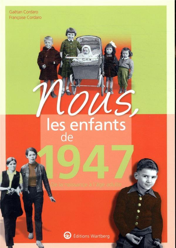 NOUS, LES ENFANTS DE     1947     DE LA NAISSANCE A L'AGE ADULTE