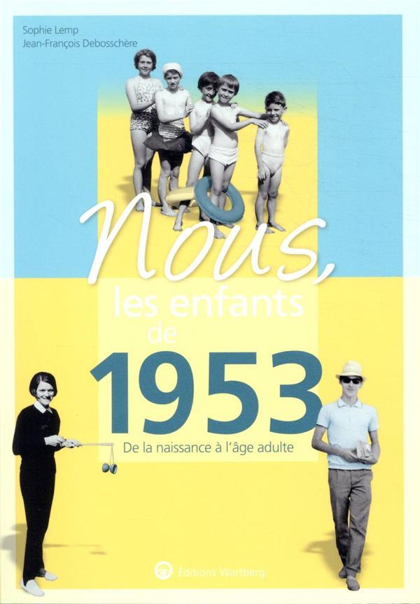 NOUS, LES ENFANTS DE  -  1953  -  DE LA NAISSANCE A L'AGE ADULTE