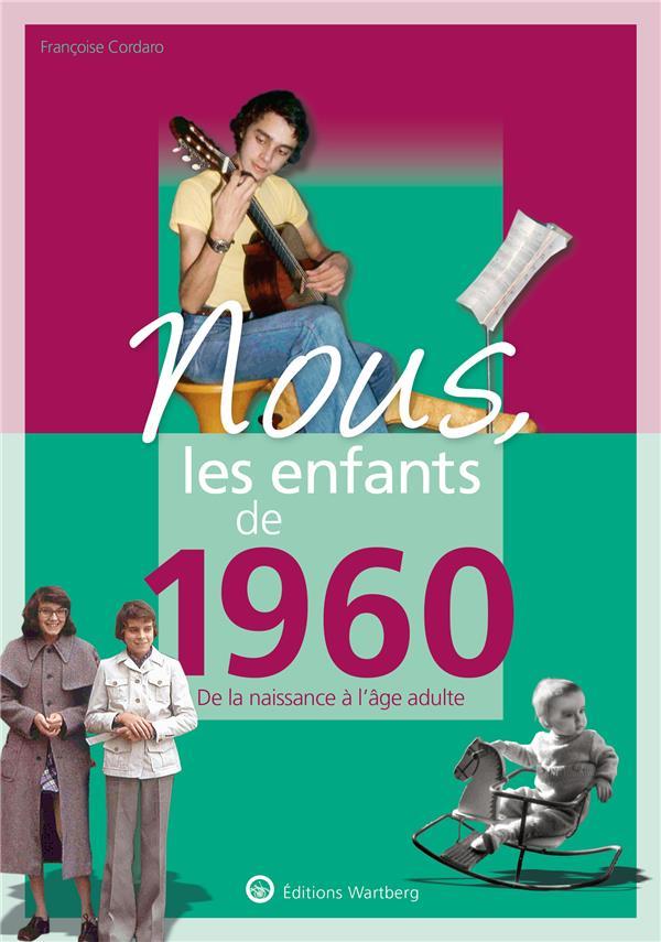 NOUS, LES ENFANTS DE  -  1960  -  DE LA NAISSANCE A L'AGE ADULTE CORDARO FRANCOISE NC