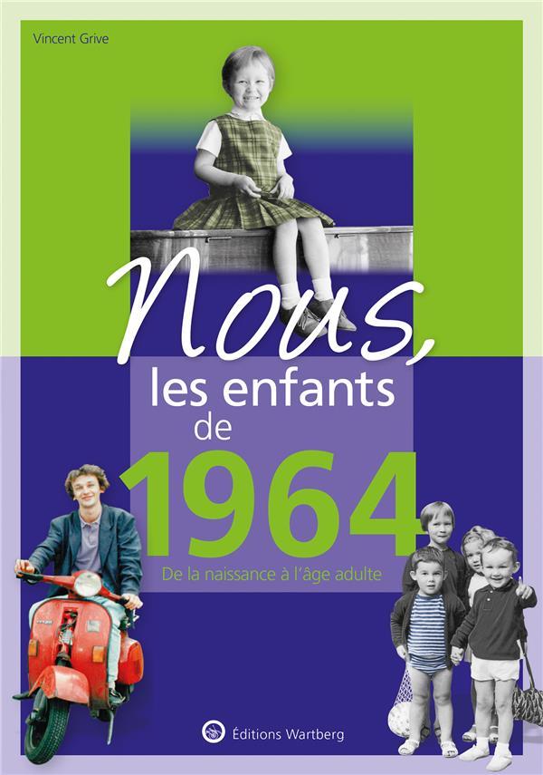 NOUS, LES ENFANTS DE  -  1964  -  DE LA NAISSANCE A L'AGE ADULTE