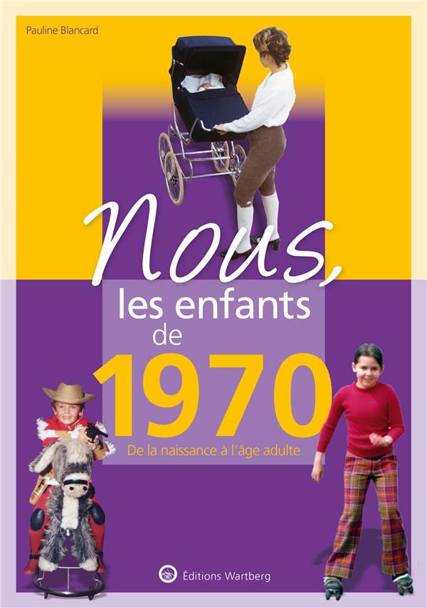 NOUS, LES ENFANTS DE  -  1970  -  DE LA NAISSANCE A L'AGE ADULTE BLANCARD PAULINE NC