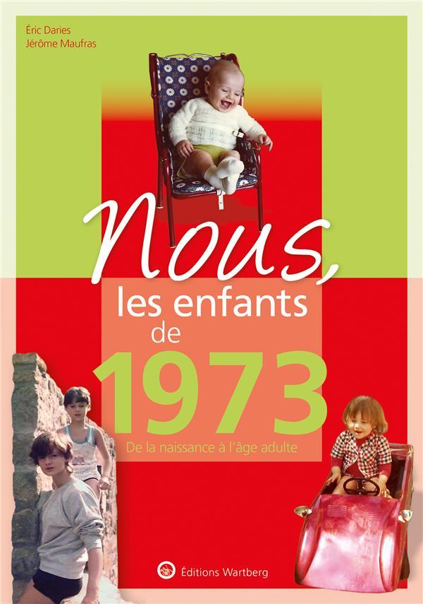 NOUS, LES ENFANTS DE  -  1973  -  DE LA NAISSANCE A L'AGE ADULTE