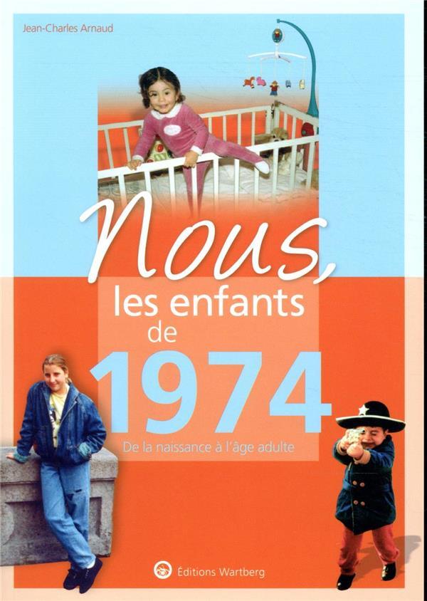 NOUS, LES ENFANTS DE  -  1974  -  DE LA NAISSANCE A L'AGE ADULTE