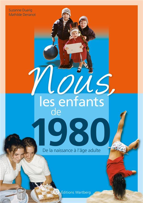 NOUS, LES ENFANTS DE  -  1980  -  DE LA NAISSANCE A L'AGE ADULTE DENANOT/DUARIG NC