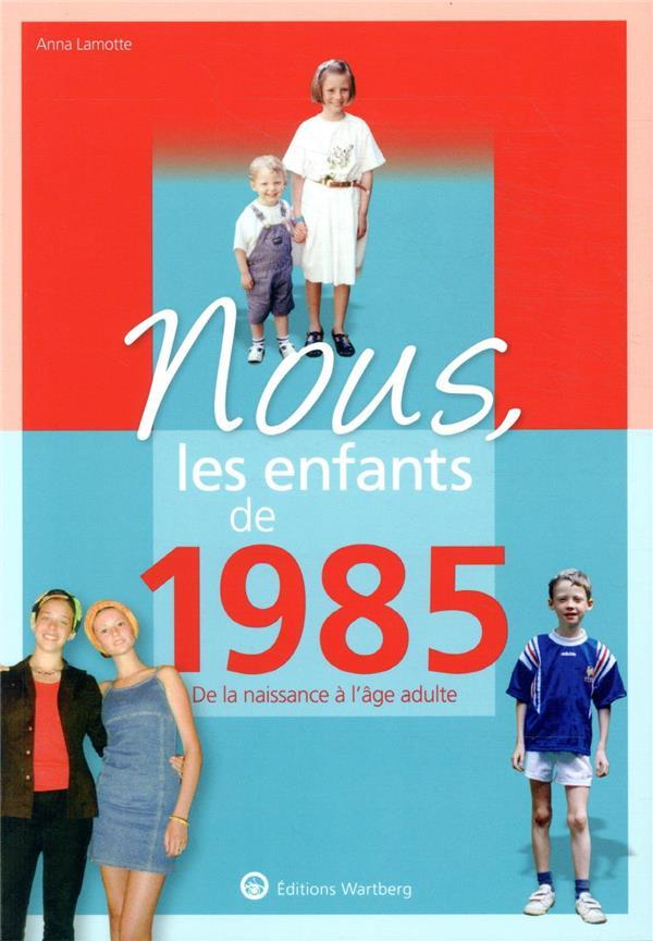 NOUS, LES ENFANTS DE  -  1985  -  DE LA NAISSANCE A L'AGE ADULTE