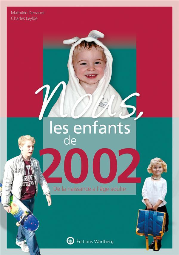 NOUS, LES ENFANTS DE  -  2002  -  DE LA NAISSANCE A L'AGE ADULTE LEYLDE/DENANOT NC