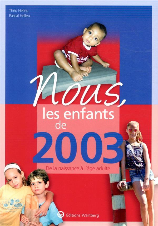 NOUS, LES ENFANTS DE  -  2003  -  DE LA NAISSANCE A L'AGE ADULTE HELLEU NC
