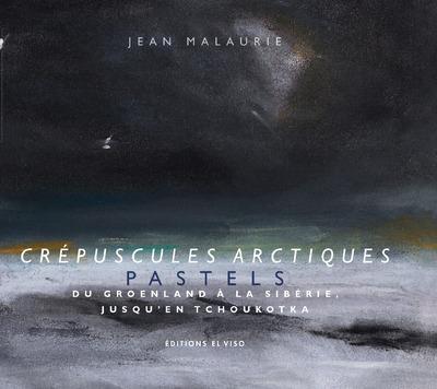 CREPUSCULES ARCTIQUES  -  PASTELS MALAURIE JEAN NC