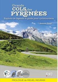 GRANDS COLS DES PYRENEES  -  EXPLOITS DE LEGENDE ET GUIDE POUR CYCLOTOURISTES TORAL, ANTONIO NC