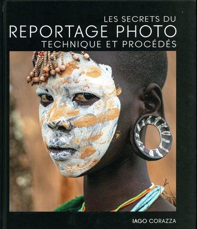 LES SECRETS DU REPORTAGE PHOTO  -  TECHNIQUE ET PROCEDES CORAZZA/ROPA NC
