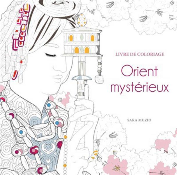 ORIENT MYSTERIEUX  -  LIVRE DE COLORIAGE MUZIO NC