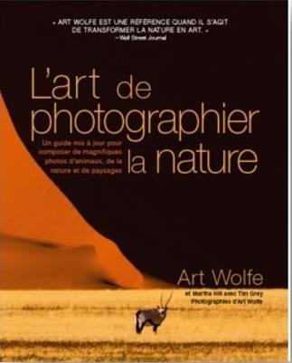 L-ART DE PHOGRAPHIER LA NATURE WOLFE/HILL/GREY NC