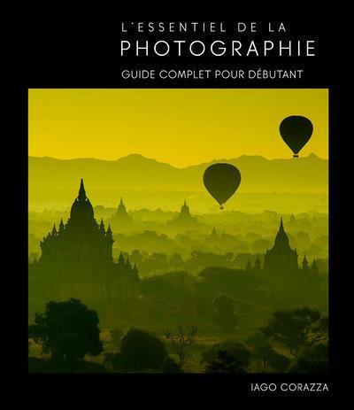 L'ESSENTIEL DE LA PHOTOGRAPHIE  -  GUIDE COMPLET POUR DEBUTANTS CORAZZA/ROPA NC