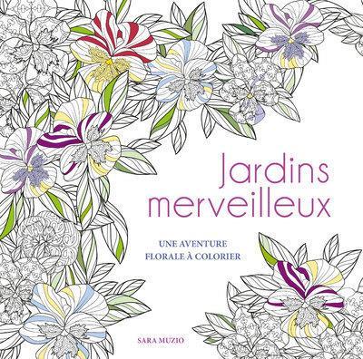 JARDINS MERVEILLEUX  -  UNE AVENTURE FLORALE A COLORIER MUZIO SARA NC