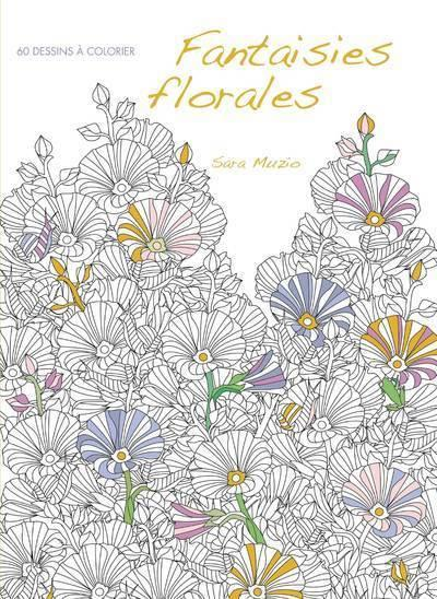 FANTAISIES FLORALES  -  60 DESSINS A COLORIER MUZIO SARA NC