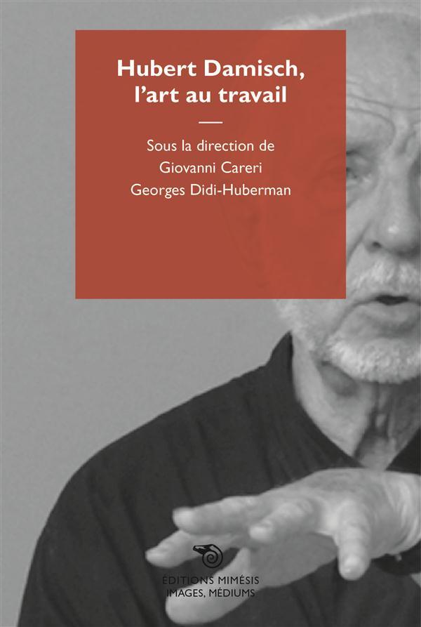 HUBERT DAMISCH, L'ART AU TRAVAIL